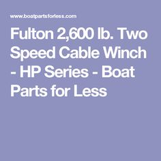 Fulton 2,600 lb. Two Speed Cable Winch - HP Series - Boat Parts for Less