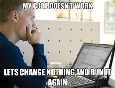 My code doesn't work Lets change nothing and run it again