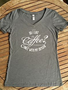 Do I like coffee? Only with my oxygen.  Thank you, Lorelai Gilmore for these brilliant words of wisdom.  Shop now 57pennies on Etsy!  t-shirts, fashion, gift, Etsy, ladies, brunch, Gilmore Girls