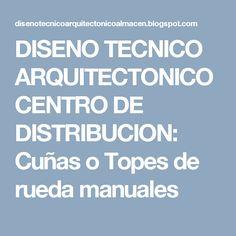 DISENO TECNICO ARQUITECTONICO CENTRO DE DISTRIBUCION: Cuñas o Topes de rueda manuales