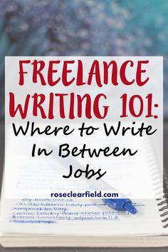 Freelance Writing 101: Where to Write In Between Jobs | http://www.roseclearfield