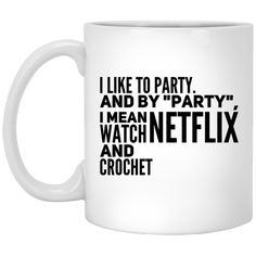 "I Like to party and by ""party"" I mean watch netflix and crochet  Mug"