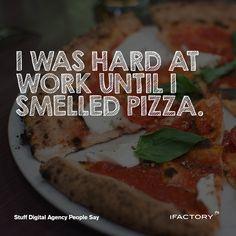 I was hard at work until I smelled pizza. Work Hard, Web Design, Pizza, Sayings, Digital, People, Design Web, Lyrics, Working Hard