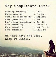 I do all of these. Life is simple. We just complicate it.