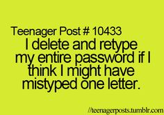 Has happened to me today already<<<lol yep do that ALL the time