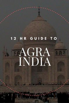 12 hr guide to Agra, India