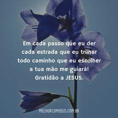 Em cada passo que eu der, cada estrada que eu trilhar, todo caminho que eu escolher, a Tua mão me guiará! Gratidão a Jesus.