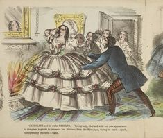 "Late 1850s. ""CRINOLINE and its awful RESULTS. Young lady, charmed with her own appearance in the glass, neglects to measure her distance from the Fire; and, trying to catch a spark, unexpectedly produces a flame."""