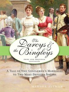 The Darcys & the Bingleys: Pride and Prejudice Continues ~ I loved this Darcy book. Marsha Altman writes some great stories.