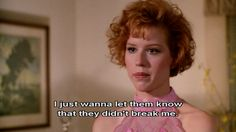 """""""I just wanna let them know that they didn't break me"""" - Molly Ringwald/ """"Pretty in Pink"""""""