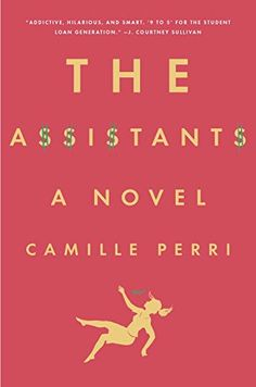 "Camille Perri's ""The Assistants"" is a hilarious ode to every underpaid, overqualified thirty-something stuck in a starter job. Click through for more of the best new books to read for summer Summer Books, Summer Reading Lists, Beach Reading, Good New Books, Best Books To Read, My Books, Another A, Thing 1, Books 2016"
