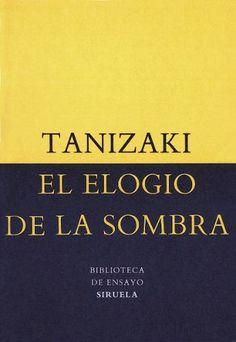 'El elogio de la sombra', Junichiro Tanizaki, Siruela, 2015.