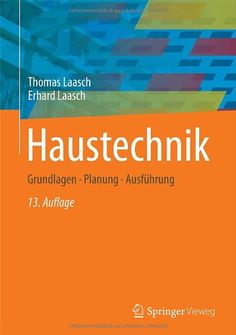 Haustechnik: Grundlagen - Planung - Ausführung (German Edition) by Thomas Laasch http://www.amazon.com/dp/3834812609/ref=cm_sw_r_pi_dp_0fYBwb1EB7KJS