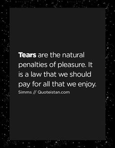 Tears are the natural penalties of pleasure. It is a law that we should pay for all that we enjoy. Tears Quotes, Quote Of The Day, Law, Inspirational Quotes, Natural, Life Coach Quotes, Inspiring Quotes, Quotes Inspirational, Inspirational Quotes About