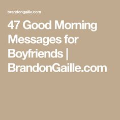 47 Good Morning Messages for Boyfriends | BrandonGaille.com