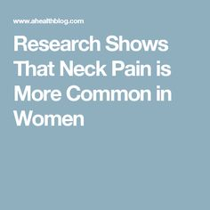 Research Shows That Neck Pain is More Common in Women