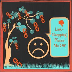 Link Dropping Pisses Me Off - ♫ Donna Merrill Tribe - What Do You Think About Them? Social Media Site, Interesting Reads, Pissed, Content Marketing, Blogging, Drop, Link, Things To Sell, Blog