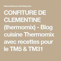 CONFITURE DE CLEMENTINE (thermomix) - Blog cuisine Thermomix avec recettes pour le TM5 & TM31