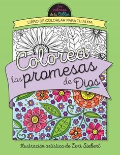 Colorea las promesas de Dios/ Color the Promises of God: Libro para colorear tu alma/ An Adult Coloring Book for ...