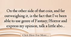 The most popular George A. Romero Quotes About Society - 63705 : On the other side of that coin, and far outweighing it, is the fact that I've been able to use genre of Fantasy/Horror and express my opinion, talk a : Best Society Quotes Society Quotes, Facts, Truths