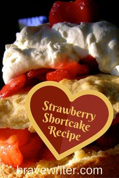 Strawberry Shortcake Recipe--my Valentine's Day gift to you!
