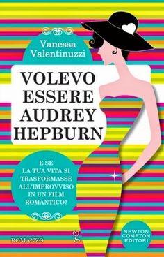 Beira's Heart: RECENSIONE Volevo essere Audrey Hepburn di Vanessa Valentinuzzi