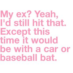 i truely could care less about my ex's since ive been with my husband so long but i thought it was peeerty funnayyy!