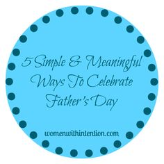 5 Simple & Meaningful Ways To Celebrate Father's Day