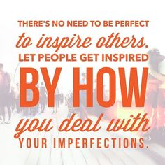 Quotes About Leadership  : Theres no need to be perfect to inspire others. Let people get inspired by