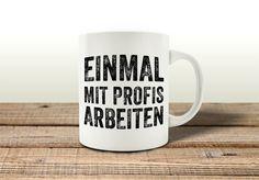 TASSE Kaffeebecher EINMAL MIT PROFIS ARBEITEN Spruch Geschenk Büro Lustig