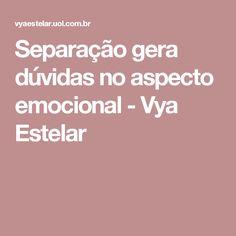 Separação gera dúvidas no aspecto emocional  - Vya Estelar
