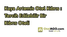 Kaya Artemis Otel Kıbrıs : Tercih Edilebilir Bir Kıbrıs Oteli  Kaya Artemis Otel Kıbrıs Neden Tercih Edilmeli? Eğer Kıbrıs civarında bir tatil yapmayı planlıyorsanız, Kıbrıs'ta pek çok seçenekle karşılaşabilirsiniz. Fiyat olarak değişkenlik gösterebilen oteller, seçiminizde de önemli roller oynayacaktır. Kıbrıs'ta kalacak bir akrabanız vs. yoksa ... http://otelago.com/kaya-artemis-otel-kibris/