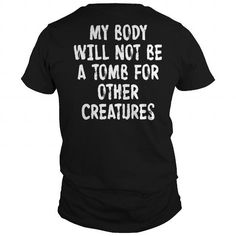 MY BODY WILL NOT BE A TOMB #jobs #tshirts #BODY #gift #ideas #Popular #Everything #Videos #Shop #Animals #pets #Architecture #Art #Cars #motorcycles #Celebrities #DIY #crafts #Design #Education #Entertainment #Food #drink #Gardening #Geek #Hair #beauty #Health #fitness #History #Holidays #events #Home decor #Humor #Illustrations #posters #Kids #parenting #Men #Outdoors #Photography #Products #Quotes #Science #nature #Sports #Tattoos #Technology #Travel #Weddings #Women