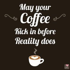 May your coffee kick in before reality does.