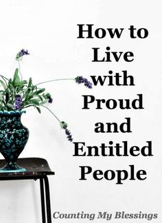They're everywhere. You may even live with one or two or... How do you stay humble and honor God while living with proud and entitled people?