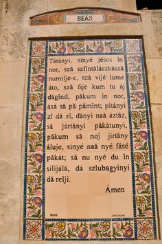 Languages from around the World (156) Beas ----- Located on the Mount of Olives [in Jerusalem], the walls are decorated with over 140 ceramic tiles, each one inscribed with the Lord's Prayer in a different language.