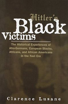 Hitler's Black Victims: The Historical Experiences of European Blacks, Africans and African Americans During the Nazi Era (Crosscurrents in African American History)