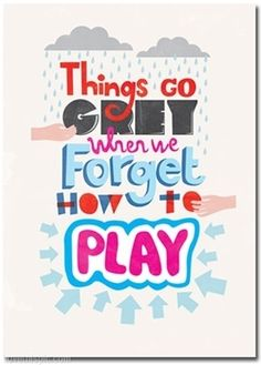 Things go gray... quote happiness time play kid remember enjoy childhood adult