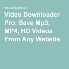 Video #Downloader Pro: Save #Mp3, #MP4, HD #Videos From Any #Website