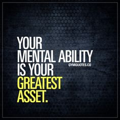 Your mental ability is your greatest asset.  Your mind is a very powerful thing. And the things you can do with it are amazing. Your mental ability is simply your greatest asset.  An asset that you can use to make your dreams come true. In the gym and in life. Never ever underestimate the power of your mental ability!  #believe #achieve #motivational #quote