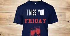 Discover I Miss You Friday T-Shirt from CAMERON T_SHIRT DESIGN, a custom product made just for you by Teespring. With world-class production and customer support, your satisfaction is guaranteed. - cool great friday shirt for this days that you...