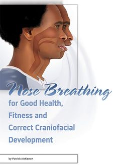 Profile in Oral Health; Nose Breathing for Good Health, Fitness and Correct Craniofacial Development