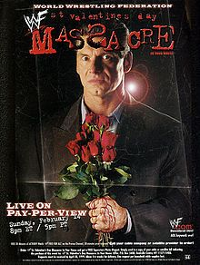 St. Valentine's Day Massacre: In Your House was the 27th pay-per-view under the In Your House name from the World Wrestling Federation. It took place on February 14, 1999, at The Pyramid in Memphis, Tennessee. The title of the event alludes to the Saint Valentine's Day massacre of 1929, which saw seven people murdered as part of the gang war between Al Capone and Bugs Moran.