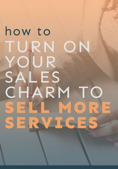 Ready to sell more services? Here are some key ways you can brush up on your sales skills and get more clients.