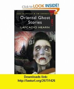 Oriental Ghost Stories (Wordsworth Mystery  Supernatural) (9781840226102) Lafcadio Hearn , ISBN-10: 1840226102  , ISBN-13: 978-1840226102 ,  , tutorials , pdf , ebook , torrent , downloads , rapidshare , filesonic , hotfile , megaupload , fileserve