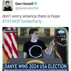 Dan what are you doing<<Idk, I think he'd be a pretty good president<<<if only this was today