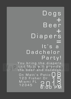 Baby Shower Invitation Dadchelor Party - is it bad i would much prefer this?? You all can drink beer. I would be more comfortable :)