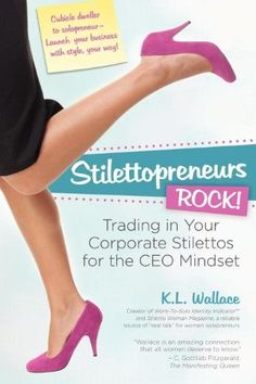 Stilettopreneurs Rock! Trading in Your Corporate Stilettos for the CEO Mindset