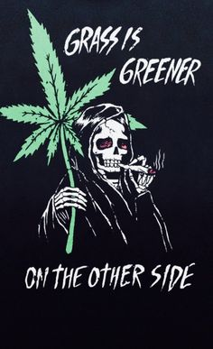 Grass is greener on the other side Weed Posters, Tattoo Catalog, How To Be A Happy Person, Dont Drink And Drive, Native American Quotes, Weed Memes, Horror Fiction, Up In Smoke, Spooky Scary