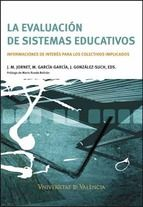 La evaluación de sistemas educativos : informaciones de interés para los colectivos implicados / J. M. Jornet, M. García-García, J. González Such, eds. ; prólogo de Mario Rueda Beltrán